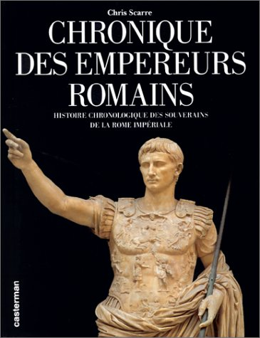 Chronique des Empereurs romains : Histoire chronologique des souverains de la Rome impériale