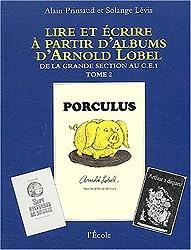 Lire et écrire à partir d'albums d'Arnold Lobel : Tome 2, De la grande section au CE1, Porculus/Isabelle