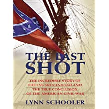 The Last Shot: The Incredible Story of the CSS Shenandoah and the True Conclusion of the American Civil War (Thorndike American History)