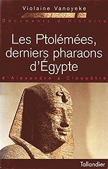 Les Ptolémées, derniers pharaons d'Égypte: D'Alexandre à Cléopâtre par [Vanoyeke, Violaine]