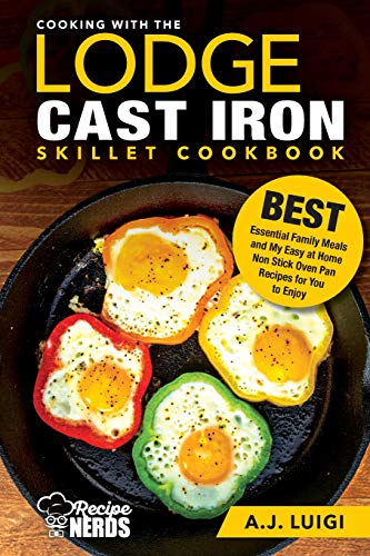 Cooking with the Lodge Cast Iron Skillet Cookbook: Essential Family Meals and My Easy at Home Non Stick Oven Pan Recipes for You to Enjoy (Best Cast Iron Cooking, Band 1) Lodge Cast Iron Pizza Pan