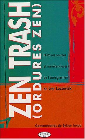 Zen trash (ordures zen) : Histoires sacrées et irrévérencieuses de l'enseignement de Lee Lozowick