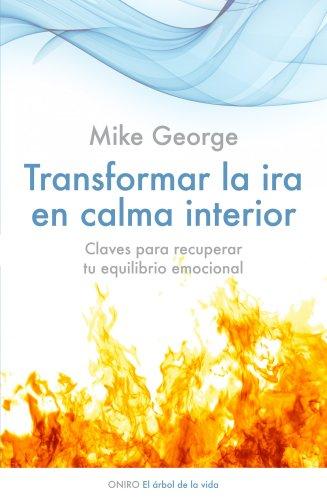 Transformar la ira en calma interior: Claves para recuperar tu equilibrio emocional por Mike George