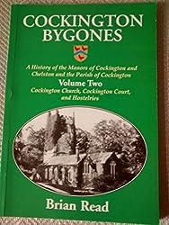 Cockington Bygones: Cockington Church, Cockington Court and Hostelries v. 2: A History of the Manors of Cockington and Chelston and the Parish of Cockington