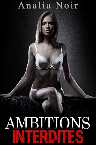 Ambitions Interdites Vol. 1 (Nouvelle Érotique, Soumission, Interdit, Tabou): Charmes Naturels