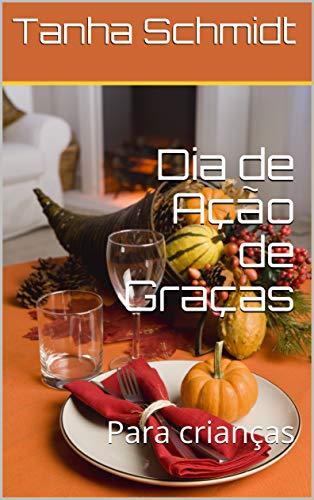 Dia de Ação  de Graças: Para crianças (Portuguese Edition)