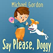 Books for Kids: Say Please, Doggy: (Children's book about a Little Boy Who Learns Manners, Picture Books, Preschool Books, Ages 3-5, Baby Books, Kids Book, Bedtime Story) (English Edition)