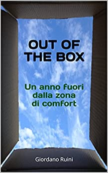 OUT OF THE BOX: Un anno fuori dalla zona di comfort (Italian Edition) by [Ruini, Giordano]