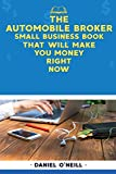 The Automobile Broker Small Business Book That Will Make You Money Right Now: A