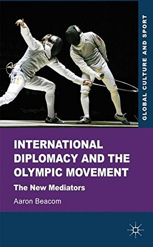 International Diplomacy and the Olympic Movement: The New Mediators (Global Culture and Sport Series)