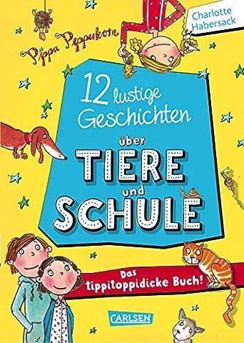Pippa Pepperkorn: 12 lustige Geschichten über Tiere und Schule - Das tippitoppidicke Buch!