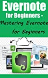 Evernote for Beginners - Mastering Evernote for Beginners (English Edition)