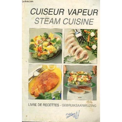 CUISEUR VAPEUR - STEAM CUISINE / LIVRE DE RECETTE.