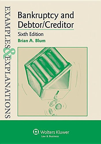 Examples & Explanations: Bankruptcy and Debtor Creditor, Sixth Edition