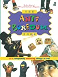 The Anti-Boredom Book: 133 Completely Unboring Things to Do!