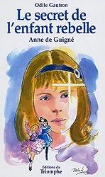 Le secret de l'enfant rebelle : Vénérable Anne de Guigné 1911-1922