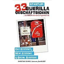 Startup! 33 Guerilla Geschäftsideen: ...die NOCH niemand umgesetzt hat (Offline und Online Geld verdienen, Nebeneinkommen & mehr finanzielle Freiheit)