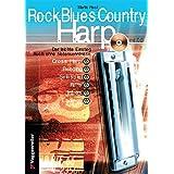 Rock Blues Country Harp. Mit CD: Cross Harp, Bending, Solospiel, Riffs, Licks, Intros, Endings