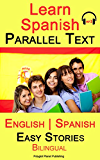 Learn Spanish - Parallel Text - Easy Stories (Bilingual, English - Spanish) Audiobook Included (English Edition)