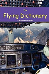 THE FLYING DICTIONARY: A Fascinating and Unparalleled Primer (Air Crashes and Miracle Landings) by Christopher Bartlett (2010-08-16)