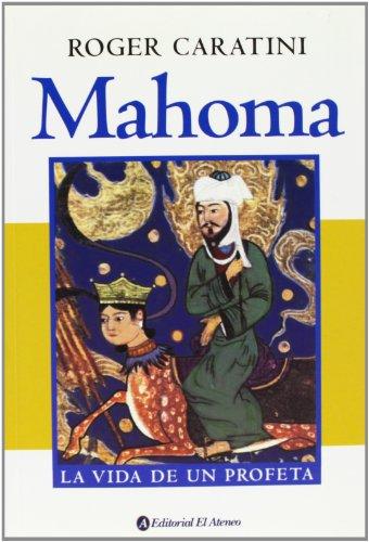 Mahoma. La Vida De Un Profeta por Roger Caratini
