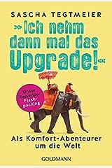 Ich nehm dann mal das Upgrade: Als Komfort-Abenteurer um die Welt - Unser Reisetipp: Flashpacking Taschenbuch