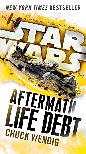 Star Wars Life Debt. Aftermath (Star Wars: The Aftermath Trilogy) por Chuck Wendig