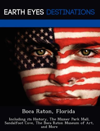 Boca Raton, Florida: Including its History, The Mizner Park Mall, Sandalfoot Cove, The Boca Raton Museum of Art, and More by Johnathan Black (2012-08-02)
