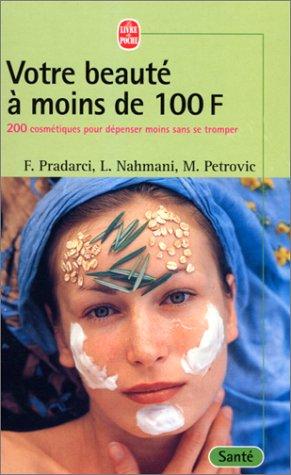 Votre beauté à moins de 100 francs : 200 cosmétiques pour dépenser moins sans se tromper