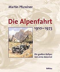 Die Alpenfahrt. 1910-1973. Die grossen Rallyes von anno dazumal