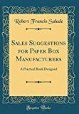 Sales Suggestions for Paper Box Manufacturers: A Practical Book Designed (Classic Reprint)