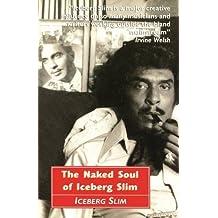 The Naked Soul of Iceberg Slim: Robert Beck's Real Story by 1918-1992 Iceberg Slim Iceberg Slim (2012-08-02)