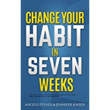 CHANGE YOUR HABIT IN SEVEN WEEKS Change Your Life, Change Your Brain,Depression, Obsessiveness, Lack of Focus, Anger,  Memory Problems,Breaking the Habit of Being Yourself