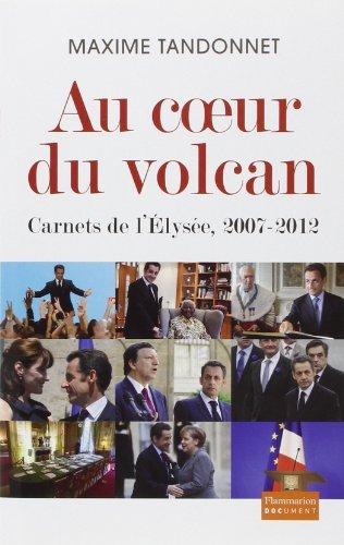 Au coeur du volcan : Carnets de l'Elysée, 2007-2012 de Maxime Tandonnet (27 août 2014) Broché