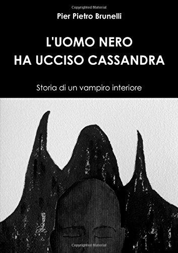 L'Uomo Nero Ha Ucciso Cassandra - Storia di un vampiro interiore