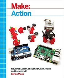 Make: Action: Movement, Light, and Sound with Arduino and Raspberry Pi by Simon Monk (2016-03-04)