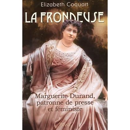 La frondeuse : Marguerite Durand, patronne de presse et féministe
