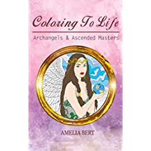 Coloring to Life: Archangels & Ascended Masters (Volume Book 1) (English Edition)
