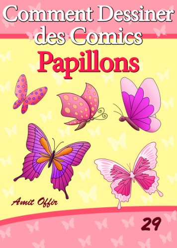 Livre de Dessin: Comment Dessiner des Comics - Papillons (Apprendre Dessiner t. 29)