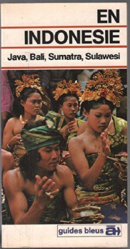 En Indonésie : Java, Bali, Sumatra, Sulawesi (Guides bleus à) par Denise Basdevant, Patrick de Panthou, Richard Noblet (Broché)