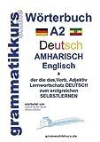 Wörterbuch Deutsch - Amharisch  - Englisch A2: Lernwortschatz A2 Deutsch - Amharisch zum erfolgreichen Selbstlernen für TeilnehmerInnen aus Äthiopien, ... Deutsch - Amharisch - Englisch A1 A2 B1) -
