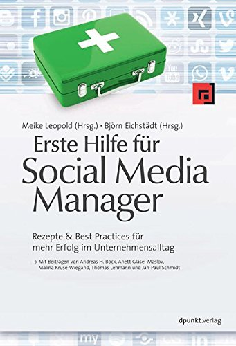 Leopold, Meike / Eichstädt, Björn / Gläsel-Maslov Anett u.a.: Erste Hilfe für Social Media Manager