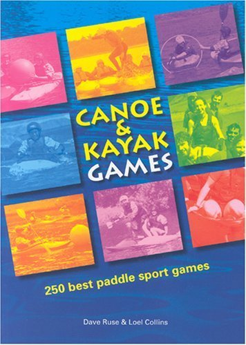 Canoe and Kayak Games: 250 Best Paddle Sport Games 4th edition by Ruse, Dave, Collins, Loel (2005) Paperback