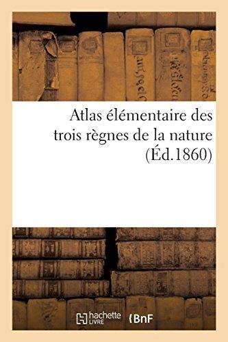 Atlas élémentaire des trois règnes de la nature par L. Hachette et Cie