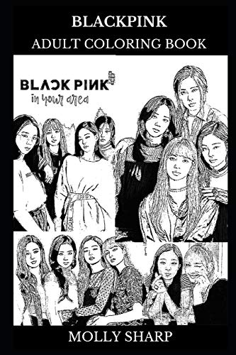 Blackpink Adult Coloring Book: Famous South Korean Girl Group and K-pop Legends, Millennial Stars and EDM Icons Inspired Adult Coloring Book (Blackpink Books, Band 0)