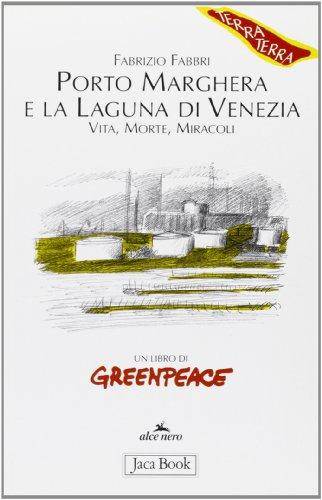 Porto Marghera e la laguna di Venezia. Vita, morte, miracoli di Fabrizio Fabbri