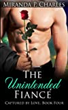 The Unintended Fiance (Captured by Love Book 4): Volume 4