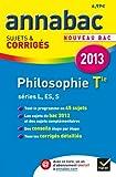 Annales Annabac 2013 Philosophie Tle L,ES,S: Sujets et corrigés du bac (Philo) - Terminale séries générales