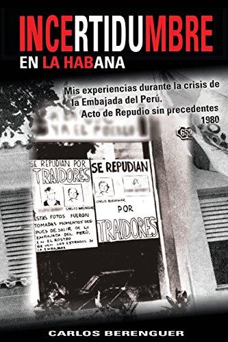 Incertidumbre: Mis experiencias durante la crisis de la Embajada del Peru en la Habana. Acto de Repudio sin precedentes 1980