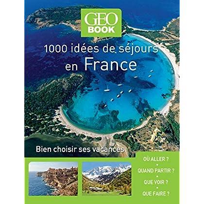 Geobook - 1000 idées séjours en France - Nouvelle édition